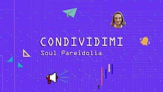 Condividimi – Soul Pareidolia
