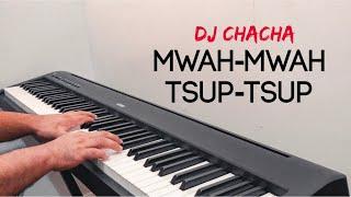 Chacha Mwah Mwah Tsup Tsup Piano Cover (CHORUS)