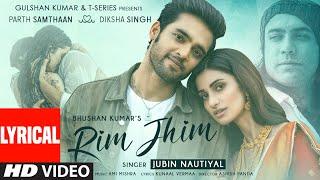 Rim Jhim (Lyrical)   Jubin Nautiyal   Ami Mishra   Parth S, Diksha S   Kunaal V   Ashish P
