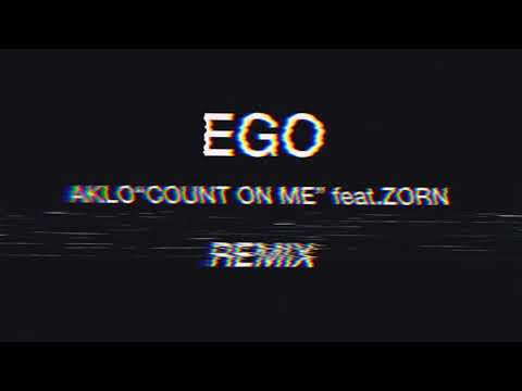 "EGO - AKLO ""COUNT ON ME"". Feat. ZORN -  REMIX"
