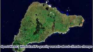 Sport News  What Earth's gravity reveals about climate change