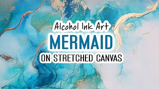 Alcohol Ink Art Tutorial - Stretched Canvas Series - Mermaid