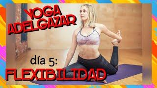 🔷 Yoga para Adelgazar | Yoga Flexibilidad | Día 5 Reto