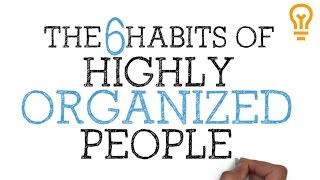 How to be Organized for School, College or Life [The 6 Habits of Highly Organized People]