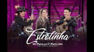 """Di Paullo & Paulino Part. Esp. Marília Mendonça - Estrelinha - """"DVD Nós E Elas"""""""