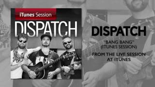 "Dispatch - ""Bang Bang"" [iTunes Session]"