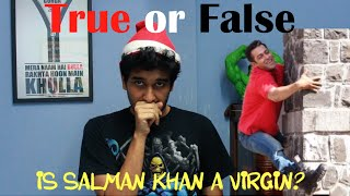 Sahil Shah  True Or False  Is Salman Khan A Virgin