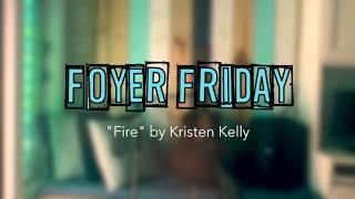 "Foyer Friday - Episode 12 - Kristen Kelly ""Fire"""