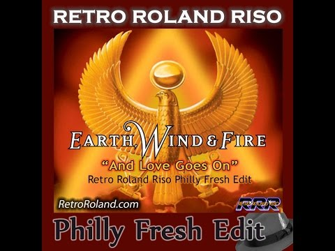 RETRO ROLAND RISO:  EWF - AND LOVE GOES ON (PHILLY FRESH EDIT)
