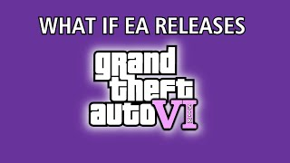 What if EA Releases GTA 6