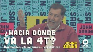 John y Sabina - ¿Hacia dónde va la 4T? Horizontes, claroscuros… y golpistas (Gerardo Fernández Noroña)