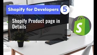 5 - Shopify Product page in Details - Last video for Shopify Basic