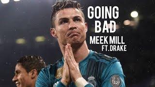 "Cristiano Ronaldo Ultimate Skills   Real Madrid   ""Going Bad"" (Meek Mill & Drake)"