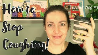 How to Stop Coughing so You Can Teach! Vlog #3