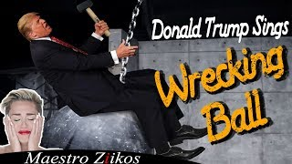 Donald Trump Sings Wrecking Ball by Miley Cyrus