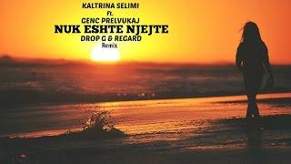 Kaltrina Selimi feat Genc Prelvukaj ( Etnon ) - Nuk eshte njejte (Drop G & Regard Remix)