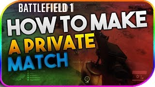 BATTLEFIELD 1 | HOW TO MAKE A PRIVATE MATCH | AFTER PATCH 1.02