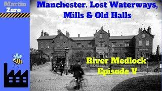 Manchester. Lost Waterways, Mills & Old Halls. Medlock Episode V
