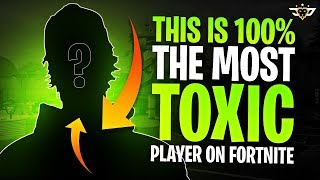 THIS IS 100% THE MOST TOXIC PLAYER IN FORTNITE! (Fortnite: Battle Royale)