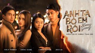 HUONG GIANG - ANH TA BO EM ROI (#ATBER) (#ADODDA3) - OFFICIAL MUSIC VIDEO