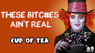 Cup Of Tea - These Bi***es Ain't Real - thekronik969