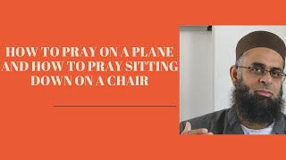 How to Pray on a Plane and How to Pray Sitting Down on a Chair | Dr. Mufti Abdur-Rahman ibn Yusuf