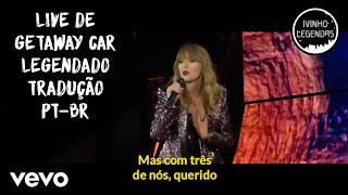 Taylor Swift - Getaway Car [Live] (Legendado/Tradução) (PT-BR) Parte 2