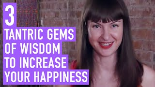 3 Tantric gems of wisdom to drastically increase your happiness