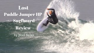 "Lost ""Puddle Jumper HP"" Surfboard Review By Noel Salas Ep.55"