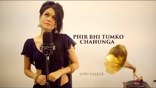 Those who have not checked it out yet  My version of PhirBhiTumkoChahunga