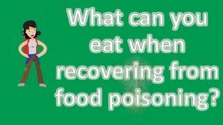 What can you eat when recovering from food poisoning ? | Best and Top Health FAQs