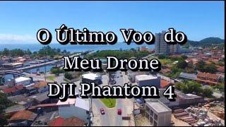 O Ultimo Voo do Drone DJI Phantom 4 em Penha SC