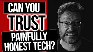 Can You Trust Painfully Honest Tech?