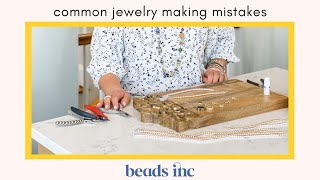 Common Jewelry Making Mistakes: And How To Avoid Them