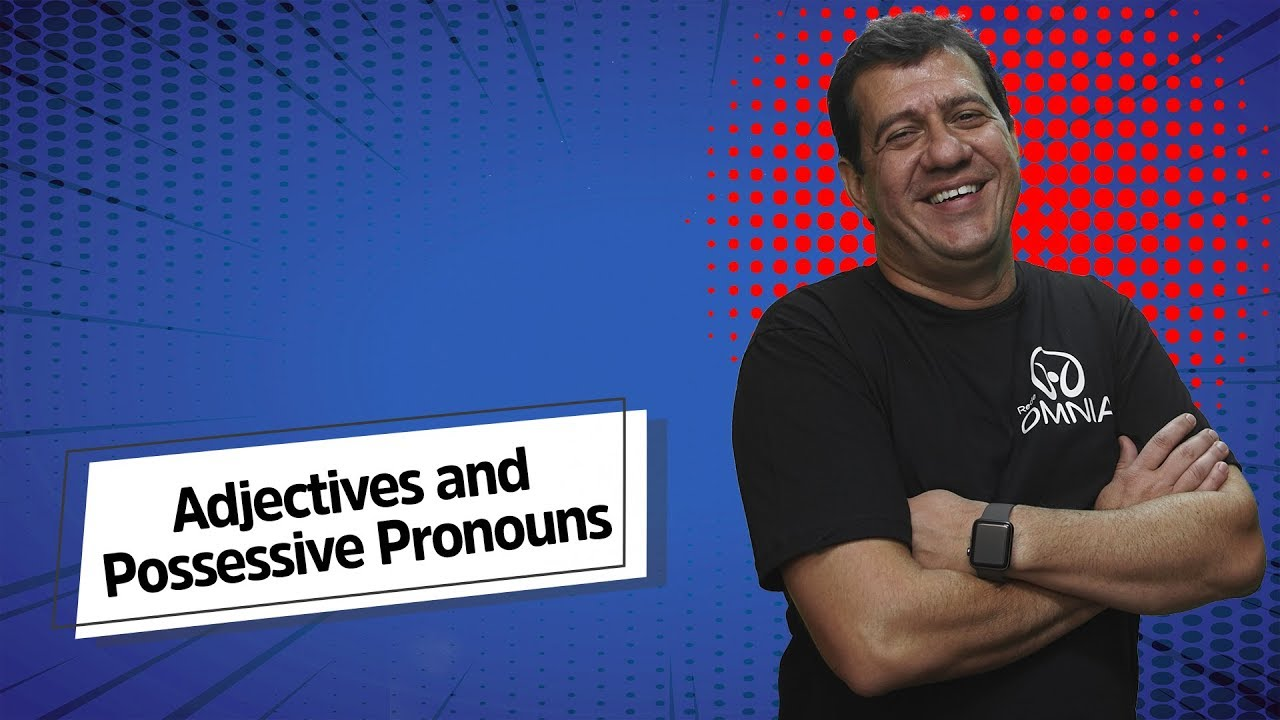 Adjectives and Possessive Pronouns