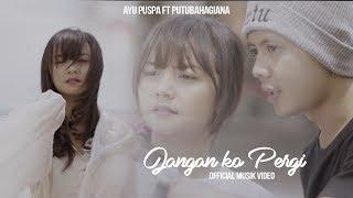 Download lagu Jangan Ko Pergi Ayu Puspa Ft Putubahagiana Mp3