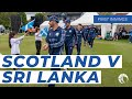 Scotland Vs. Sri Lanka (1st Innings) 21 May 2019