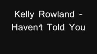 Kelly Rowland - Haven't Told Yu