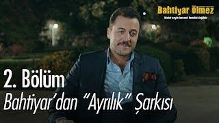 """Bahtiyar'dan """"Ayrılık"""" şarkısı - Bahtiyar Ölmez 2. Bölüm"""