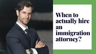 When to Actually Hire an Immigration Attorney