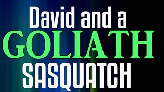 Bigfoot Encounters – David and a Sasquatch Called Goliath – Plus a Phil Shaw report and one more