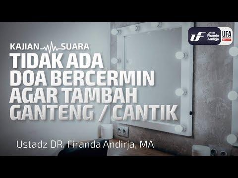 Tidak Ada Doa Bercermin Agar Tambah Ganteng/Cantik – Ust Dr. Firanda Andirja, M.A.