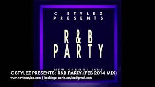 C Stylez presents R&B Party (Feb 2014 Mix) (Clean)
