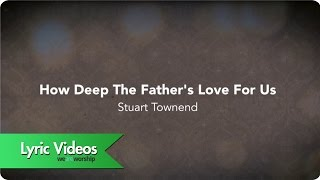 How Deep The Father's Love For Us - Lyric Video
