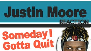 TM Reacts Justin Moore   Someday I Gotta Quit (2LM Reaction)