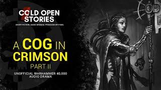 A Cog In Crimson - Part 2 [Warhammer 40,000 Audio Drama - Fanmade]