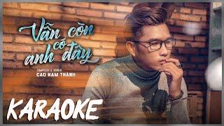 [Beat Gốc] Vẫn Còn Có Anh Đây - Cao Nam Thành | Karaoke / Beat Chuẩn