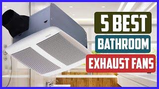 Top 5 Best Bathroom Exhaust Fans in 2021 Reviews