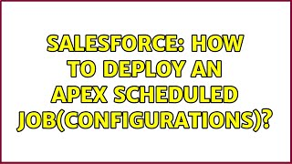 Salesforce: How to deploy an Apex Scheduled Job(configurations)?