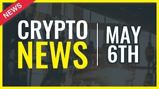 Cryptocurrency News Today - May 6th - All you Need to Know About Cryptocurrencies - Crypto News